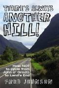 There's Always Another Hill!: How Not To Cycle From John O Groats To Lands End