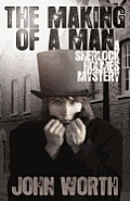 The Making of a Man: A Sherlock Holmes Mystery