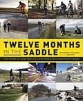 Twelve Months in the Saddle: The Story of How Two Cyclists Tackled a Dozen Epic Rides