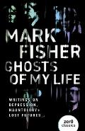 Ghosts of My Life Writings on Depression Hauntology & Lost Futures