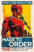 Made To Order Robots & Revolution