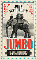 Jumbo the Unauthorized Biography of a Victorian Sensation