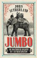 Jumbo The Unauthorised Biography of a Victorian Sensation
