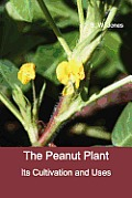 The Peanut Plant: Its Cultivation and Uses (Fully Illustrated)