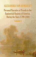 Personal Narrative of Travels to the Equinoctial Regions of America, During the Year 1799-1804 - Volume 1