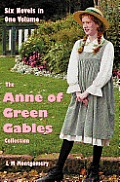 The Anne of Green Gables Collection: Six complete and unabridged Novels in one volume: Anne of Green Gables, Anne of Avonlea, Anne of the Island, Anne