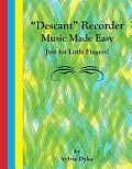 ''Descant'' Recorder Music Made Easy - Just for Little Fingers!