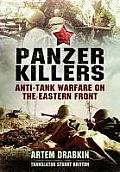 Panzer Killers Anti Tank Warfare on the Eastern Front