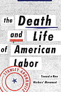 Death & Life of American Labor Toward a New Workers Movement