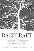 Racecraft The Soul of Inequality in American Life