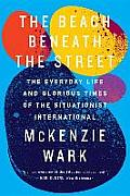 Beach Beneath the Street The Everyday Life & Glorious Times of the Situationist International