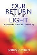 Our Return To the Light: a New Path To Health and Healing