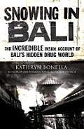 Snowing in Bali the Incredible Inside Account of Balis Hidden Drug World