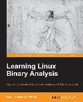 Learning Linux Binary Analysis: Uncover the secrets of Linux binary analysis with this handy guide