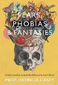 Fears, Phobias & Fantasies: Understanding Mental Illness and Mental Health