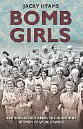 Bomb Girls Britains Secret Army The Munitions Women of World War II