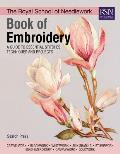 Royal School of Needlework Book of Embroidery A Guide To Essential Stitches Techniques & Projects