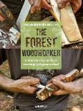 Forest Woodworker The A Step By Step Guide to Working with Green Wood