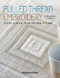 Pulled Thread Embroidery: Stitches, Techniques & Over 140 Exquisite Designs