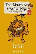 Leon the Lion: the Diaries of Robin's Toys