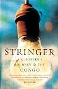 Stringer A Reporters Journey in the Congo