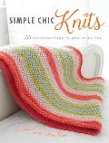 Simple Chic Knits 35 Stylish Patterns to Knit in No Time