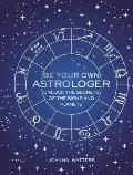 Be Your Own Astrologer Unlock the secrets of the signs & planets
