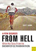 Few Degrees from Hell White Hot Tales from the Badwater Ultramarathon