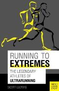 Running to Extremes The Legendary Athletes of Ultrarunning
