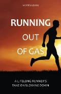 Running out of Gas A Lifelong Runners Take on Slowing Down