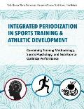 Integrated Periodization in Sports Training & Athletic Development: Combining Training Methodology, Sports Psychology, and Nutrition to Optimize Perfo