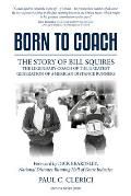 Born to Coach The Story of Bill Squires the Legendary Coach of the Greater Boston Track Club