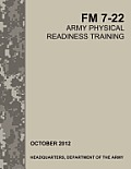 Army Physical Readiness Training: The Official U.S. Army Field Manual FM 7-22