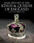 Dark History of the Kings & Queens of England 1066 to the Present Day