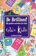 Relax Kids - Be Brilliant!: 52 Positive Activities for Children