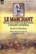Le Marchant: Wellington's Scientific Cavalry General---With a Short Biography by John William Cole