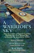 A Warrior's Sky: Two Accounts of Aerial Combat During the First World War in Europe by American Pilots-High Adventure by James Norman H