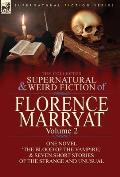 The Collected Supernatural and Weird Fiction of Florence Marryat: Volume 2-One Novel 'The Blood of the Vampire, ' & Seven Short Stories of the Strange