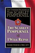 The Complete Escapades of The Scarlet Pimpernel-Volume 1: The Scarlet Pimpernel & I Will Repay
