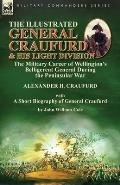 The Illustrated General Craufurd and His Light Division: the Military Career of Wellington's Belligerent General During the Peninsular War with a Shor