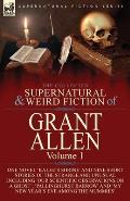 The Collected Supernatural and Weird Fiction of Grant Allen: Volume 1-One Novel 'Kalee's Shrine', and Nine Short Stories of the Strange and Unusual In