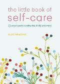 Little Book of Self Care 30 practices to soothe the body mind & soul
