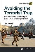Avoiding the Terrorist Trap: Why Respect for Human Rights Is the Key to Defeating Terrorism