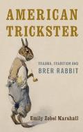 American Trickster: Trauma, Tradition and Brer Rabbit