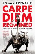 Carpe Diem Regained: The Vanishing Art of Seizing the Day