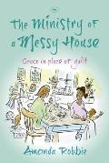 Ministry of a Messy House: Grace in Place of Guilt