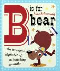 B is for Breakdancing Bear: An Awesome Alphabet of Astonishing Animals