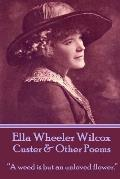 Ella Wheeler Wilcox's Custer & Other Poems: A Weed Is But an Unloved Flower.