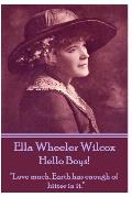 Ella Wheeler Wilcox's Hello Boys!: love Much. Earth Has Enough of Bitter in It.
