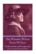 Ella Wheeler Wilcox's Poems of Cheer: Laugh and the World Laughs with You. Weep and Weep Alone